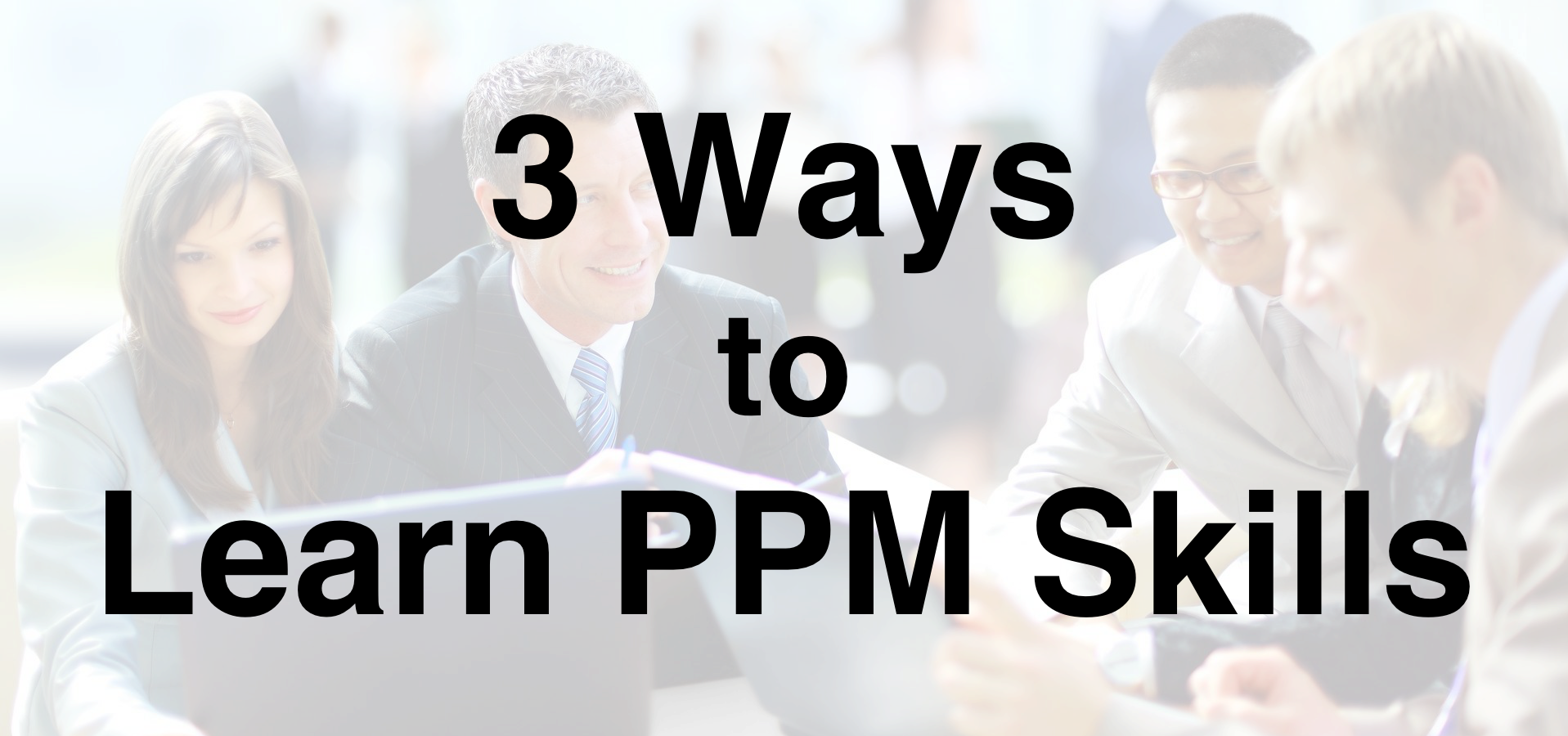 3 Ways to Learn PPM Skills