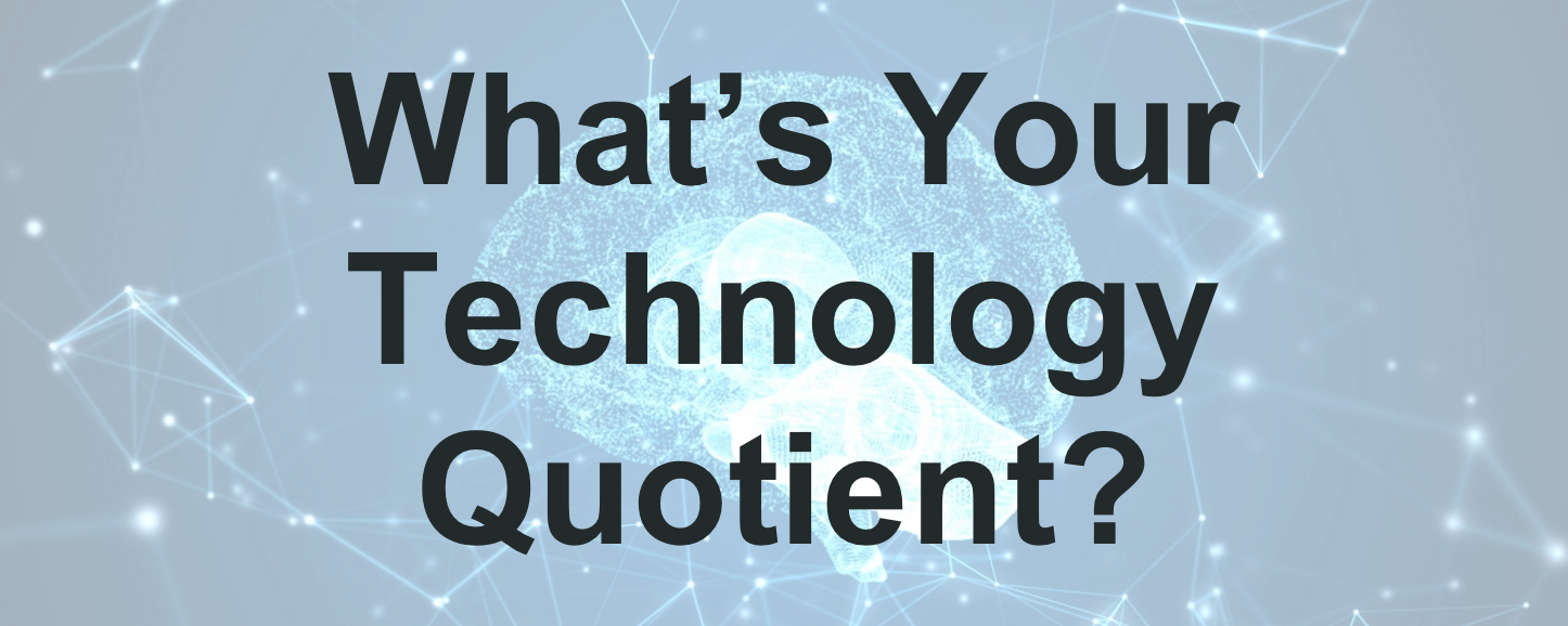What's Your Technology Quotient