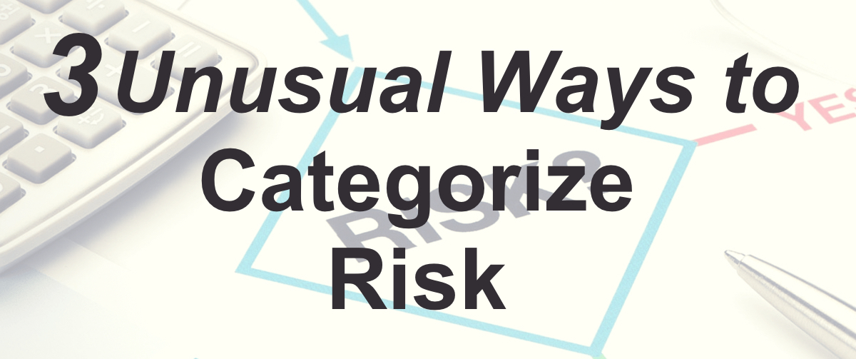 3 Unusual Ways to Categorize Risk